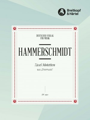 """Hammerschmidt, A: 2 Motetten aus """"Chormusic"""""""