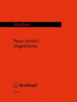 Baur: Pezzi Uccelli/Vogelstücke