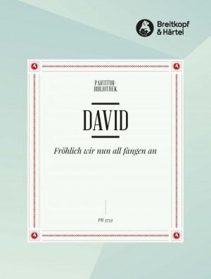 David, J: Fröhlich wir nun all fangen an