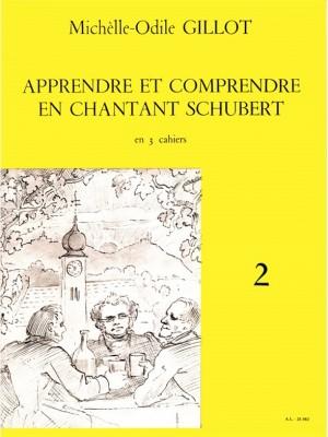 Michelle-Odile Gillot: Apprendre et Comprendre en Chantant Schubert Vol.2
