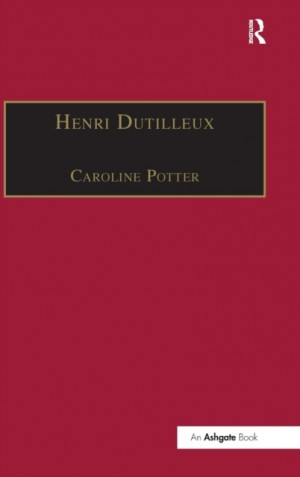 Henri Dutilleux: His Life and Works