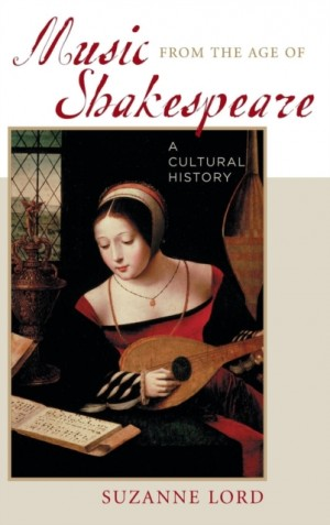 Music from the Age of Shakespeare: A Cultural History