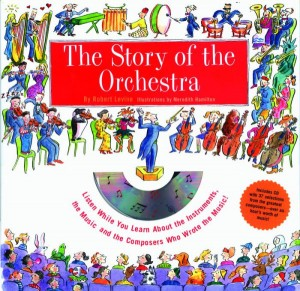 The Story Of The Orchestra: Listen While You Learn About the Instruments, the Music and the Composers Who Wrote the Music!