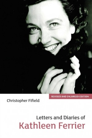 Letters and Diaries of Kathleen Ferrier