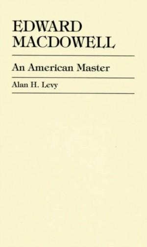 Edward MacDowell: An American Master