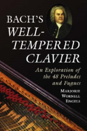 "Bach's """"Well-tempered Clavier: An Exploration of the 48 Preludes and Fugues"