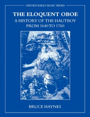 The Eloquent Oboe: A History of the Hautboy from 1640 to 1760