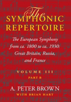 The Symphonic Repertoire, Volume III, Part B: The European Symphony from ca. 1800 to ca. 1930: Great Britain, Russia, and France