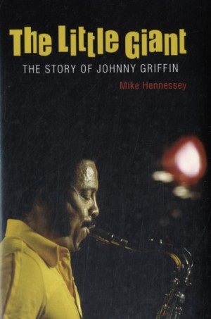The Little Giant: The Story of Johnny Griffin