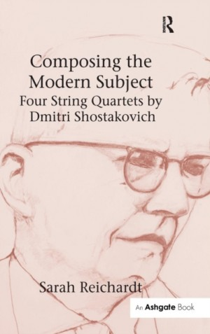Composing the Modern Subject: Four String Quartets by Dmitri Shostakovich