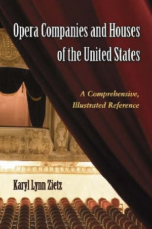 Opera Companies and Houses of the United States: A Comprehensive, Illustrated Reference