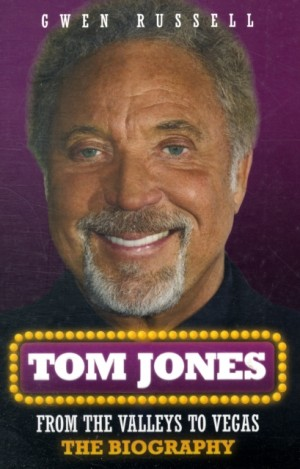 Tom Jones: From the Valleys to Vegas - The Biography