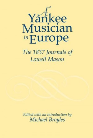 A Yankee Musician in Europe: The 1837 Journals of Lowell Mason