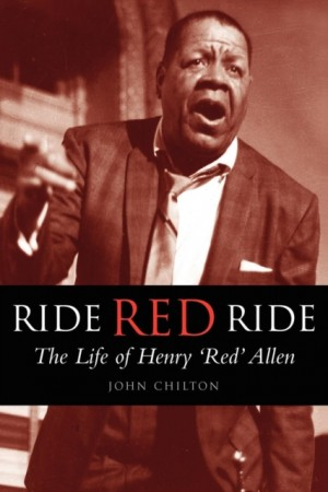 """Ride, Red, Ride: The Life of Henry """"Red"""" Allen"""