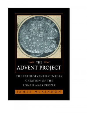 The Advent Project: The Later Seventh-Century Creation of the Roman Mass Proper