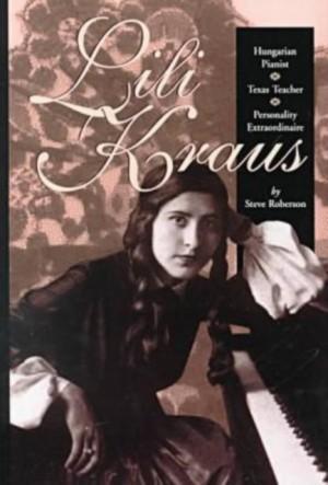Lili Kraus: Hungarian Pianist, Texan Teacher and Personality Extraordinaire