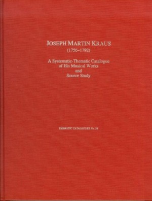 Joseph Martin Kraus (1756-1793) - A Thematic Catalogue of His Works and Source Study
