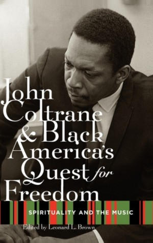 John Coltrane and Black America's Quest for Freedom: Spirituality and the Music