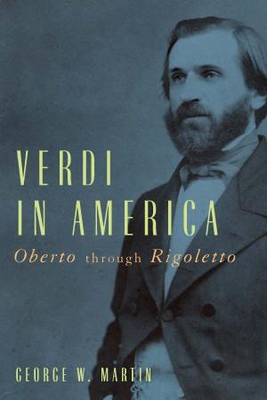 Verdi in America: <I>Oberto</I> through <I>Rigoletto</I>