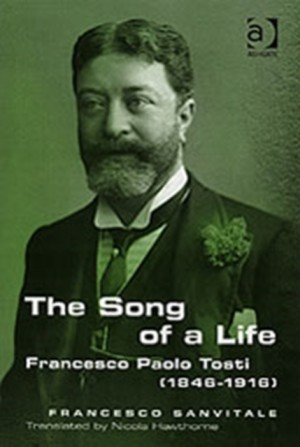Francesco Paolo Tosti, 1846-1916: The Song of a Life