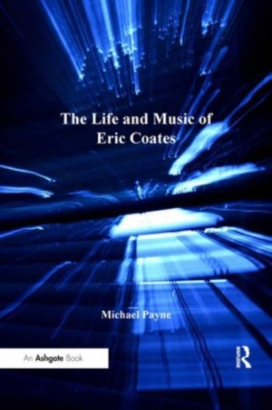 Life and Music of Eric Coates, The