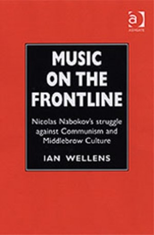 Music on the Frontline: Nicolas Nabokov's Struggle Against Communism and Middlebrow Culture