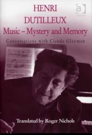 Henri Dutilleux: Music - Mystery and Memory
