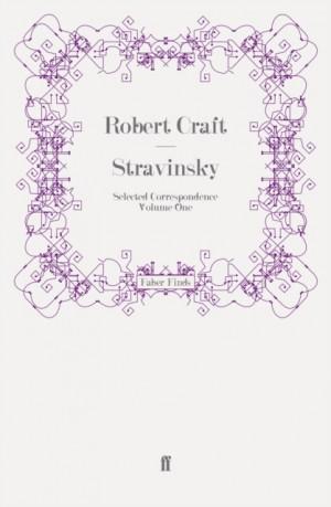 Stravinsky: Selected Correspondence Volume 1