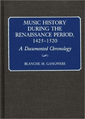 Music History During the Renaissance Period, 1425-1520: A Documented Chronology