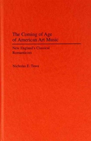 The Coming of Age of American Art Music: New England's Classical Romanticists