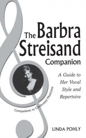 The Barbra Streisand Companion: A Guide to Her Vocal Style and Repertoire