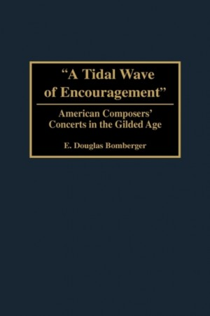 A Tidal Wave of Encouragement: American Composers' Concerts in the Gilded Age