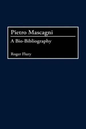 Pietro Mascagni: A Bio-Bibliography