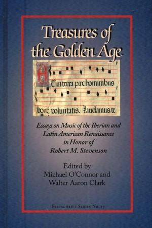 Treasures of the Golden Age - Essays in Honor of Robert M.  Stevenson