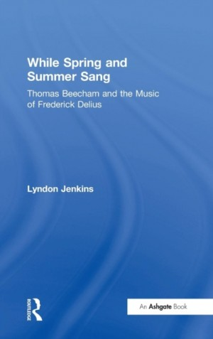 While Spring and Summer Sang: Thomas Beecham and the Music of Frederick Delius