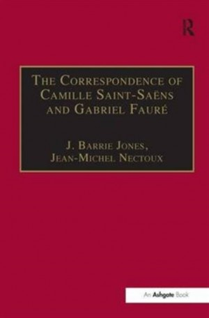 Correspondence of Camille Saint-Saens and Gabriel Faure, The