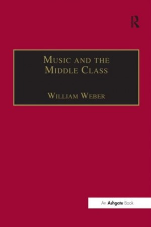 Music and the Middle Class: The Social Structure of Concert Life in London, Paris and Vienna between 1830 and 1848
