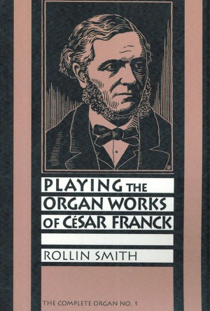 Playing the Organ Works of Cesar Franck