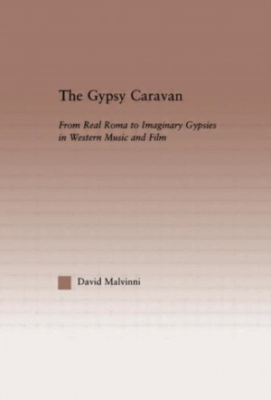 The Gypsy Caravan: From Real Roma to Imaginary Gypsies in Western Music