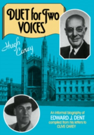 Duet for Two Voices: An Informal Biography of Edward Dent compiled from his Letters to Clive Carey