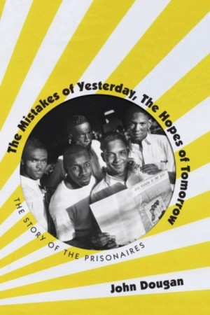 The Mistakes of Yesterday, the Hopes of Tomorrow: The Story of the Prisonaires
