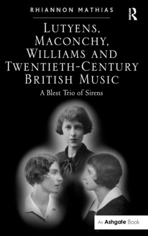 Lutyens, Maconchy, Williams and Twentieth-Century British Music