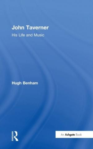 John Taverner: His Life and Music