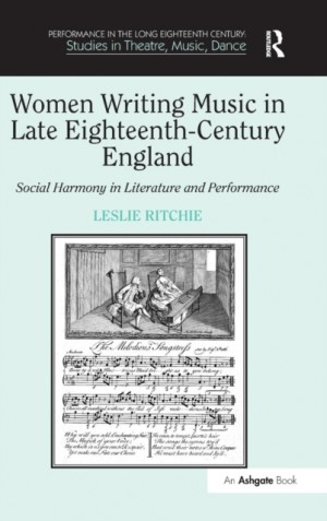 Women Writing Music in Late Eighteenth-Century England: Social Harmony in Literature and Performance