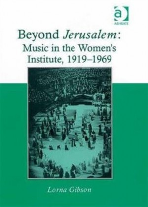 Beyond Jerusalem: Music in the Women's Institute, 1919-1969