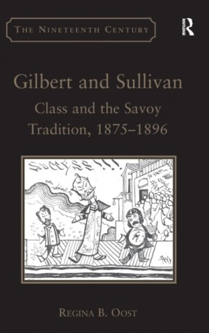 Gilbert and Sullivan: Class and the Savoy Tradition, 1875-1896