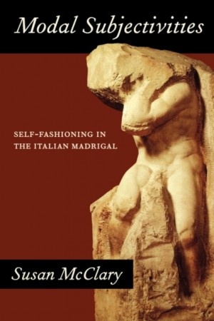 Modal Subjectivities: Self-Fashioning in the Italian Madrigal