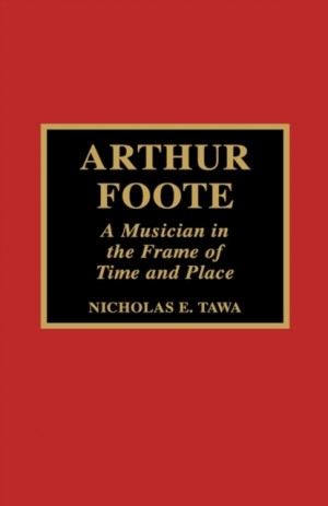 Arthur Foote: A Musician in the Frame of Time and Place