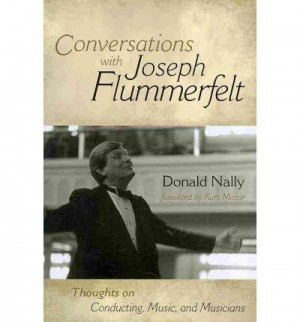 Conversations with Joseph Flummerfelt: Thoughts on Conducting, Music, and Musicians