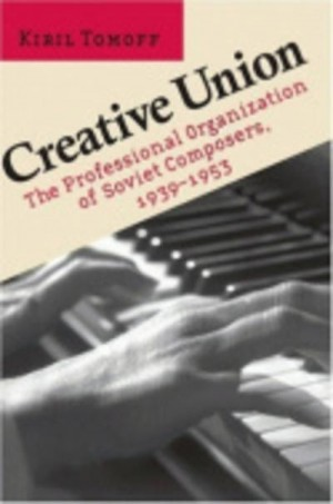Creative Union: The Professional Organization of Soviet Composers, 1939-1953